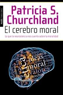 El cerebro moral - Patricia Churchland
