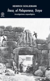 Itaca, Peloponeso, Troya. Heinrich Schliemann. Traducido por Hugo Francisco Bauzá